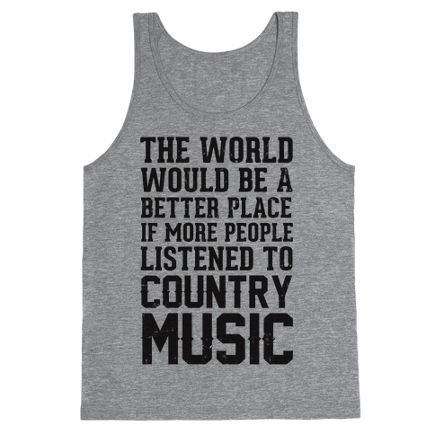 The World Would Be A Better PLace If More People Listened To Country Music Tank Top