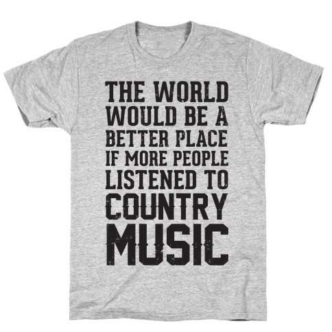 The World Would Be A Better PLace If More People Listened To Country Music T-Shirt