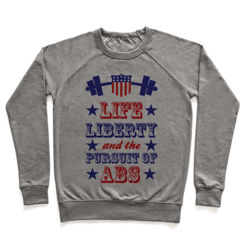 Life, Liberty, And The Pursuit Of Abs Pullover