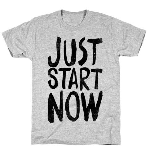 Just Start Now T-Shirt