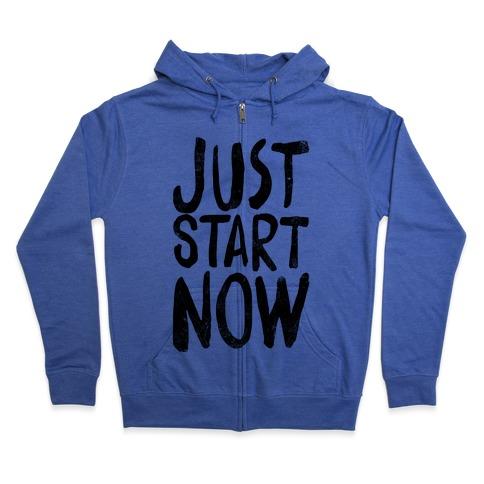 Just Start Now Zip Hoodie