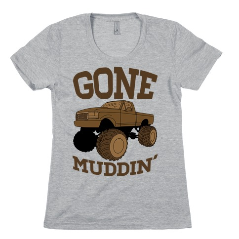 Gone Muddin Womens T-Shirt