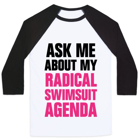 Ask Me About My Radical Swimsuit Agenda Baseball Tee