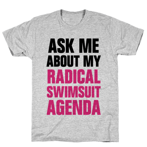 Ask Me About My Radical Swimsuit Agenda