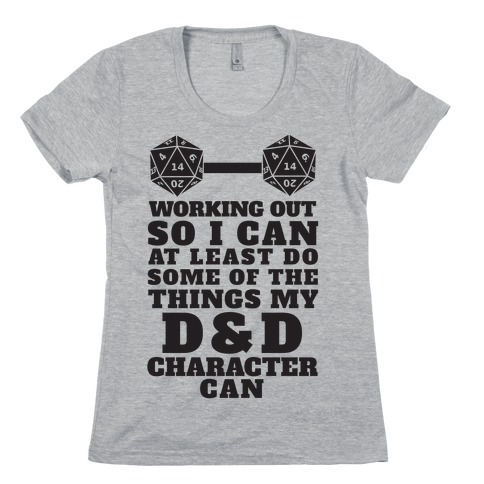Working Out So I Can Do At Least Some Of The Thing My D&D Character Can Womens T-Shirt