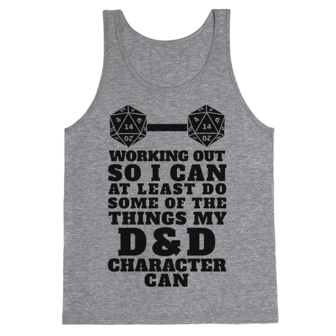 Working Out So I Can Do At Least Some Of The Thing My D&D Character Can Tank Top