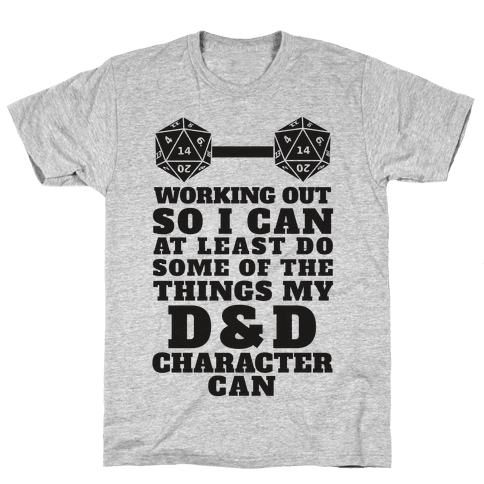 Working Out So I Can Do At Least Some Of The Thing My D&D Character Can Mens T-Shirt