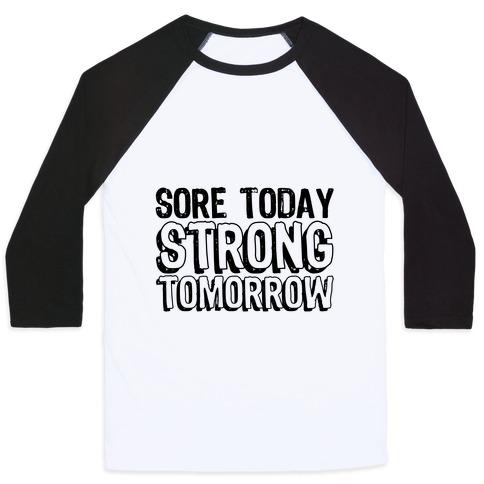 Sore Today Strong Tomorrow Baseball Tee