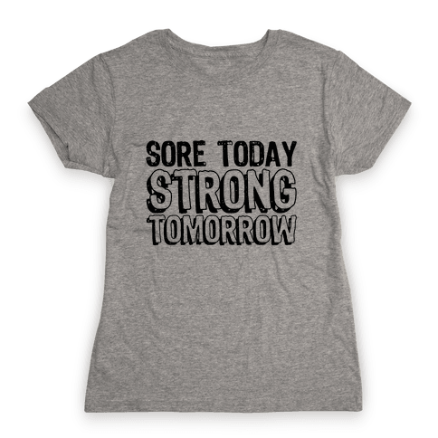 Sore Today Strong Tomorrow Womens T-Shirt