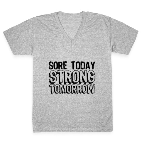 Sore Today Strong Tomorrow V-Neck Tee Shirt