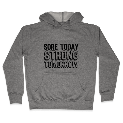 Sore Today Strong Tomorrow Hooded Sweatshirt