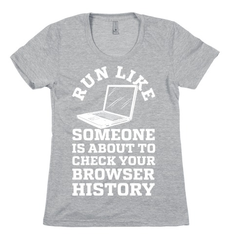 Run Like Someone Is About To Check Your Browser History Womens T-Shirt