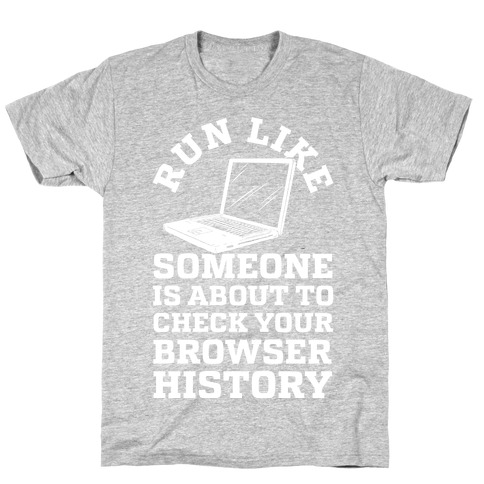 Run Like Someone Is About To Check Your Browser History Mens/Unisex T-Shirt