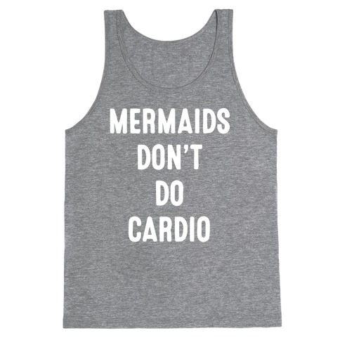 Mermaids Don't Do Cardio Tank Top
