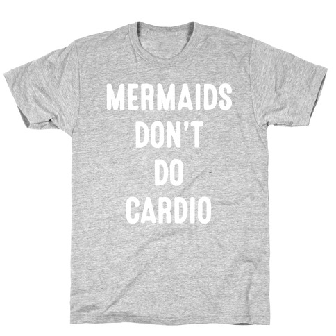 Mermaids Don't Do Cardio T-Shirt
