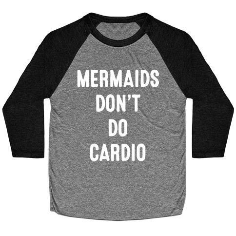 Mermaids Don't Do Cardio Baseball Tee
