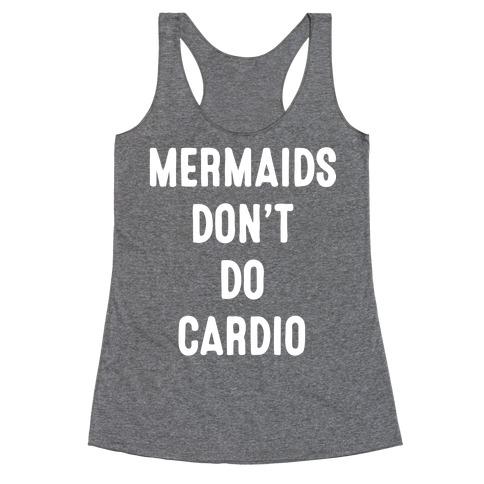 Mermaids Don't Do Cardio Racerback Tank Top
