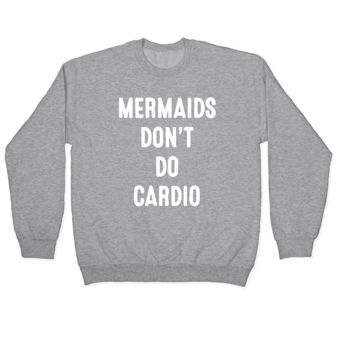 Mermaids Don't Do Cardio Pullover