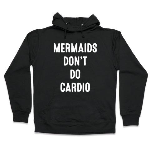 Mermaids Don't Do Cardio Hooded Sweatshirt