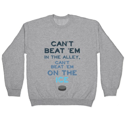 Can't Beat 'Em On The Ice Pullover