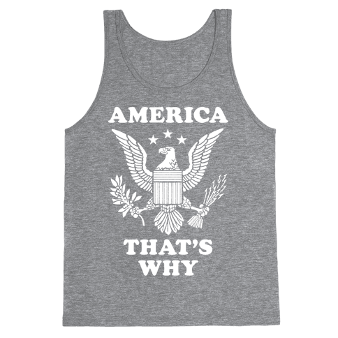 America That's Why (Patriotic Tank) Tank Top