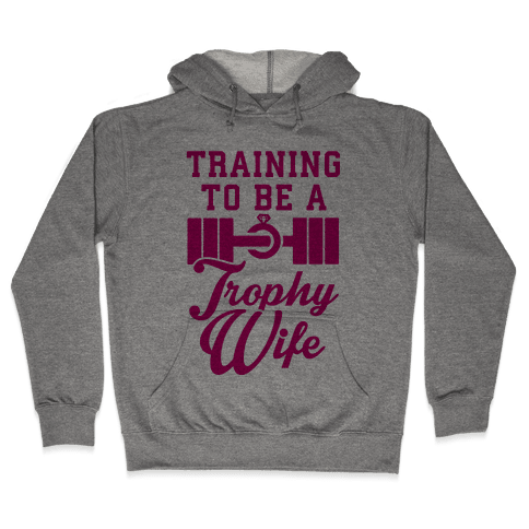Training To Be A Trophy Wife Hooded Sweatshirt