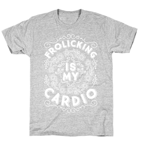 Frolicking Is My Cardio T-Shirt