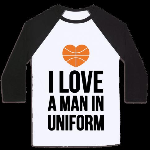 I Love a Man in Uniform (Basketball) Baseball Tee