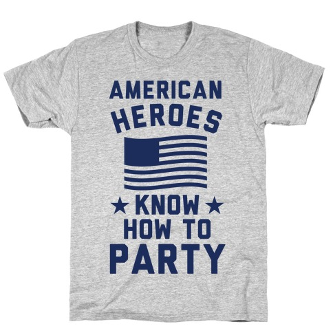 American Heroes Know How To Party T-Shirt