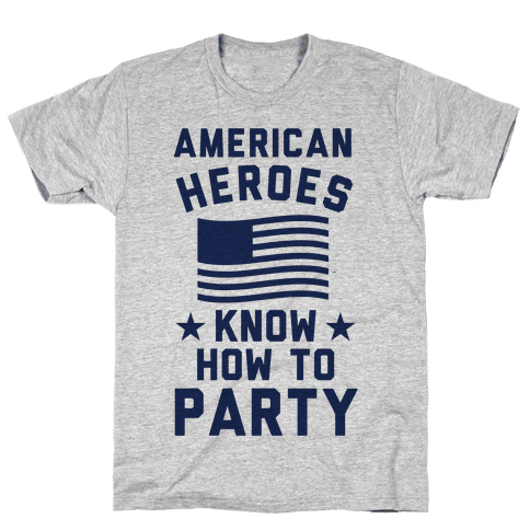 American Heroes Know How To Party Mens T-Shirt