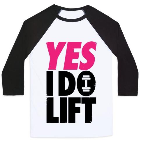 Yes, I Do Lift Baseball Tee