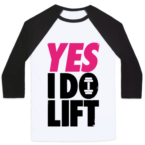 Yes, I Do Lift Baseball Tee