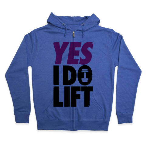 Yes, I Do Lift Zip Hoodie
