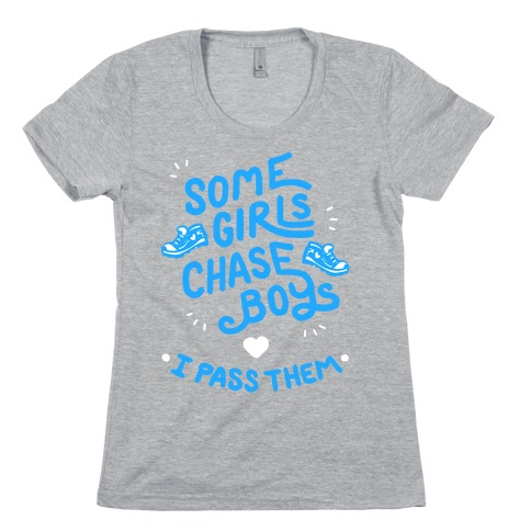 Some Girls Chase Boys I Pass Them Womens T-Shirt