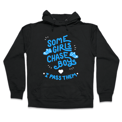 Some Girls Chase Boys I Pass Them Hooded Sweatshirt