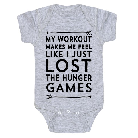 My Workout Makes Me Feel Like I just Lost The Hunger Games Baby Onesy