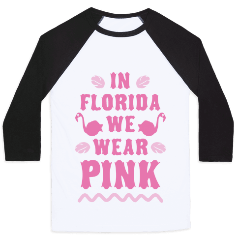 In Florida We Wear Pink Baseball Tee