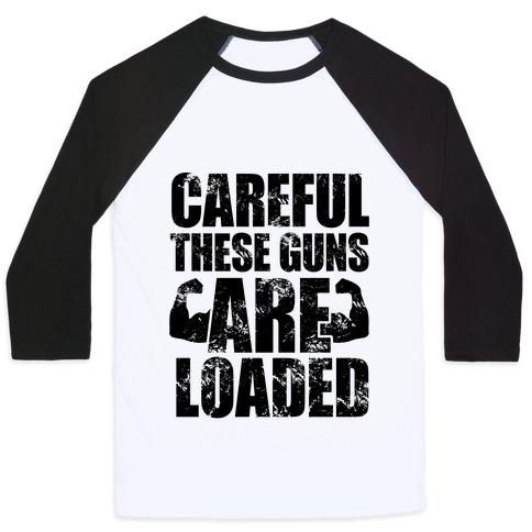 Careful These Guns Are Loaded Baseball Tee