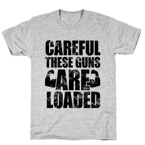 Careful These Guns Are Loaded T-Shirt