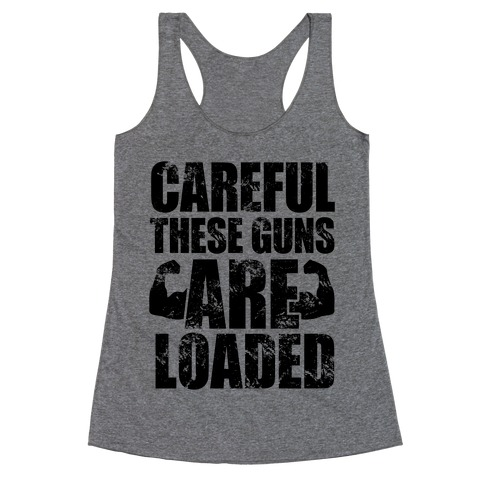Careful These Guns Are Loaded Racerback Tank Top