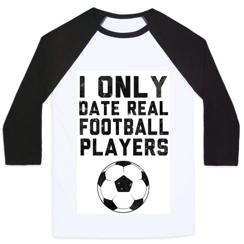 I Only Date Real Football Players Baseball Tee
