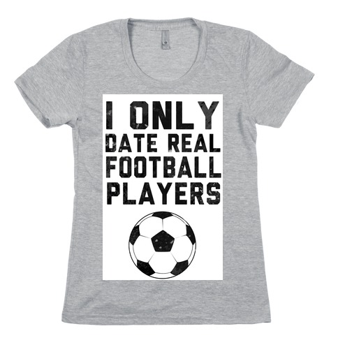 I Only Date Real Football Players Womens T-Shirt