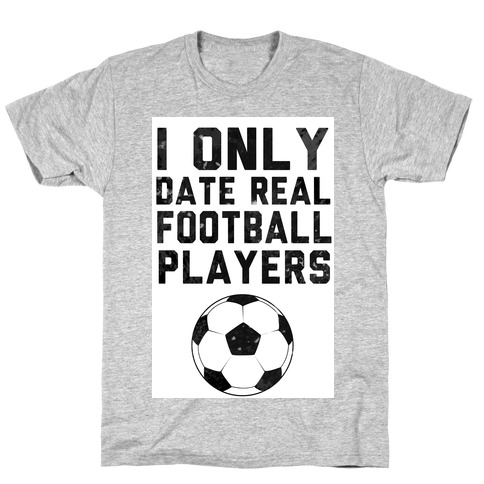 I Only Date Real Football Players T-Shirt