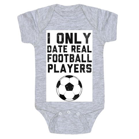 I Only Date Real Football Players Baby Onesy