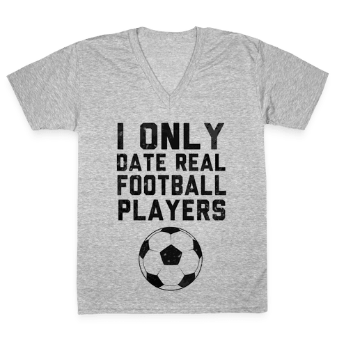 I Only Date Real Football Players V-Neck Tee Shirt