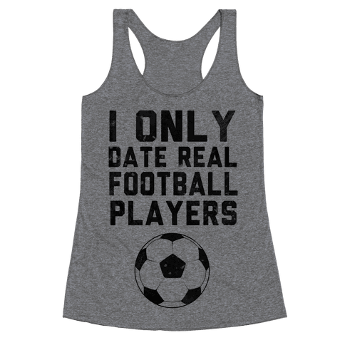 I Only Date Real Football Players Racerback Tank Top