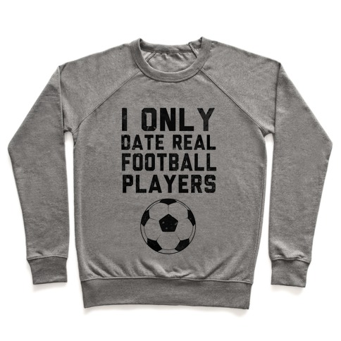 I Only Date Real Football Players Pullover