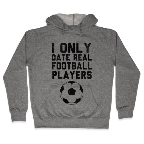 I Only Date Real Football Players Hooded Sweatshirt
