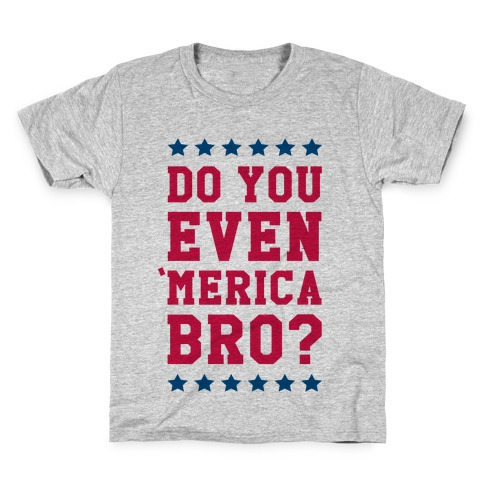 Do You Even 'Merica Bro? Kids T-Shirt