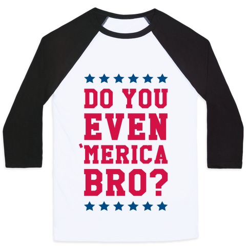 Do You Even 'Merica Bro? Baseball Tee